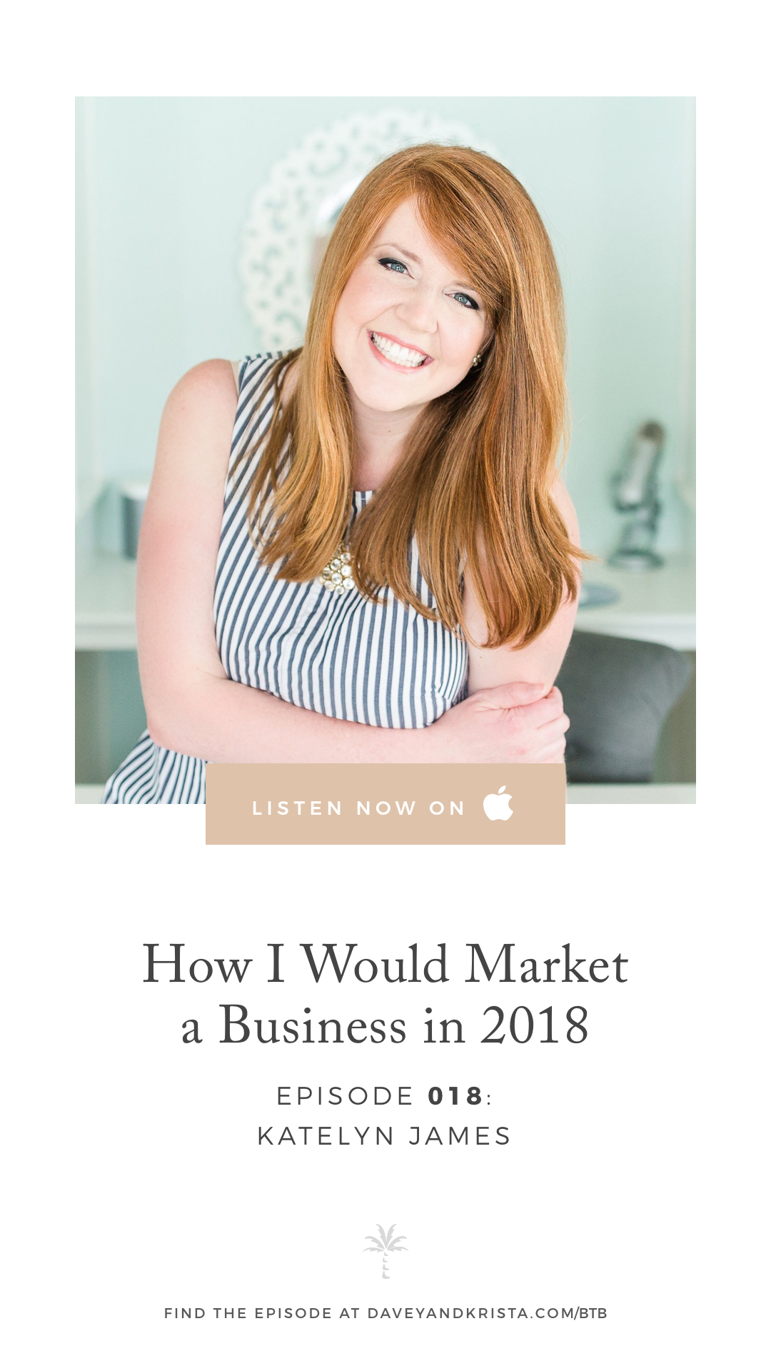 How I Would Market a Business in 2018 with photographer Katelyn James | Brands that Book Podcast with Davey Jones