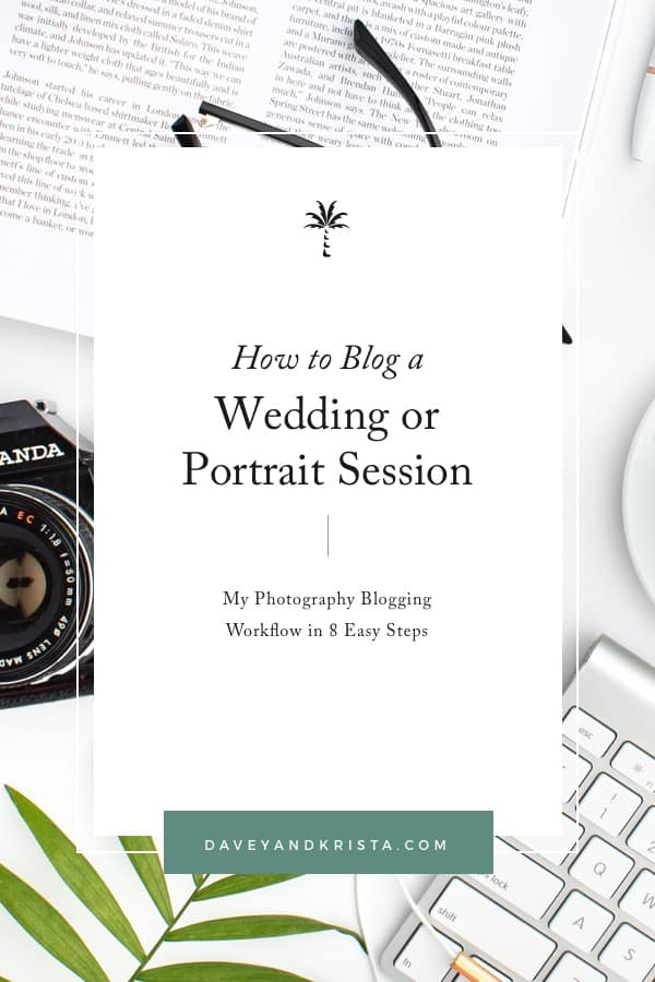 How to Blog a Wedding or Portrait Session | My Photography Blogging Workflow in 8 Easy Steps (30 Minutes!) | Davey & Krista