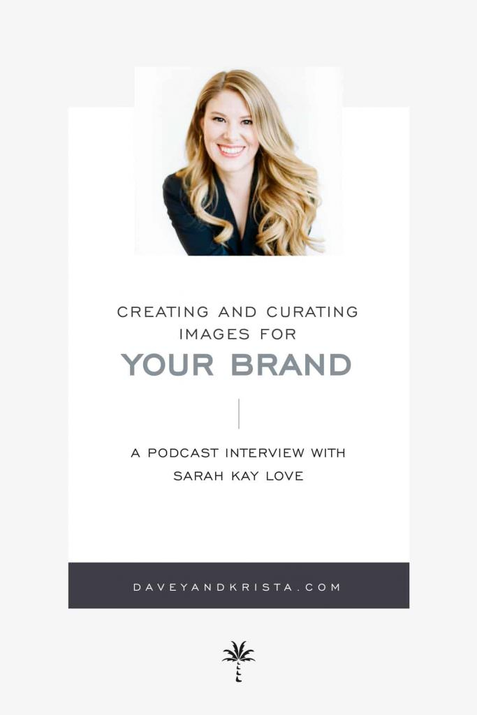 Creating and Curating Visuals for Your Brand | Brands that Book Podcast w/ guest Sarah Kay Love | Davey & Krista