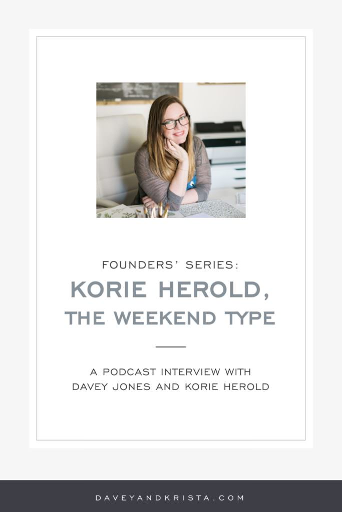 Founders' Series: Korie Herold, The Weekend Type | Brands that Book podcast | Davey and Krista