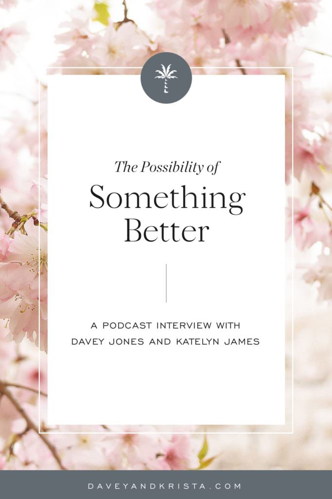 The Possibility of Something Better | Brands that Book podcast | Davey & Krista
