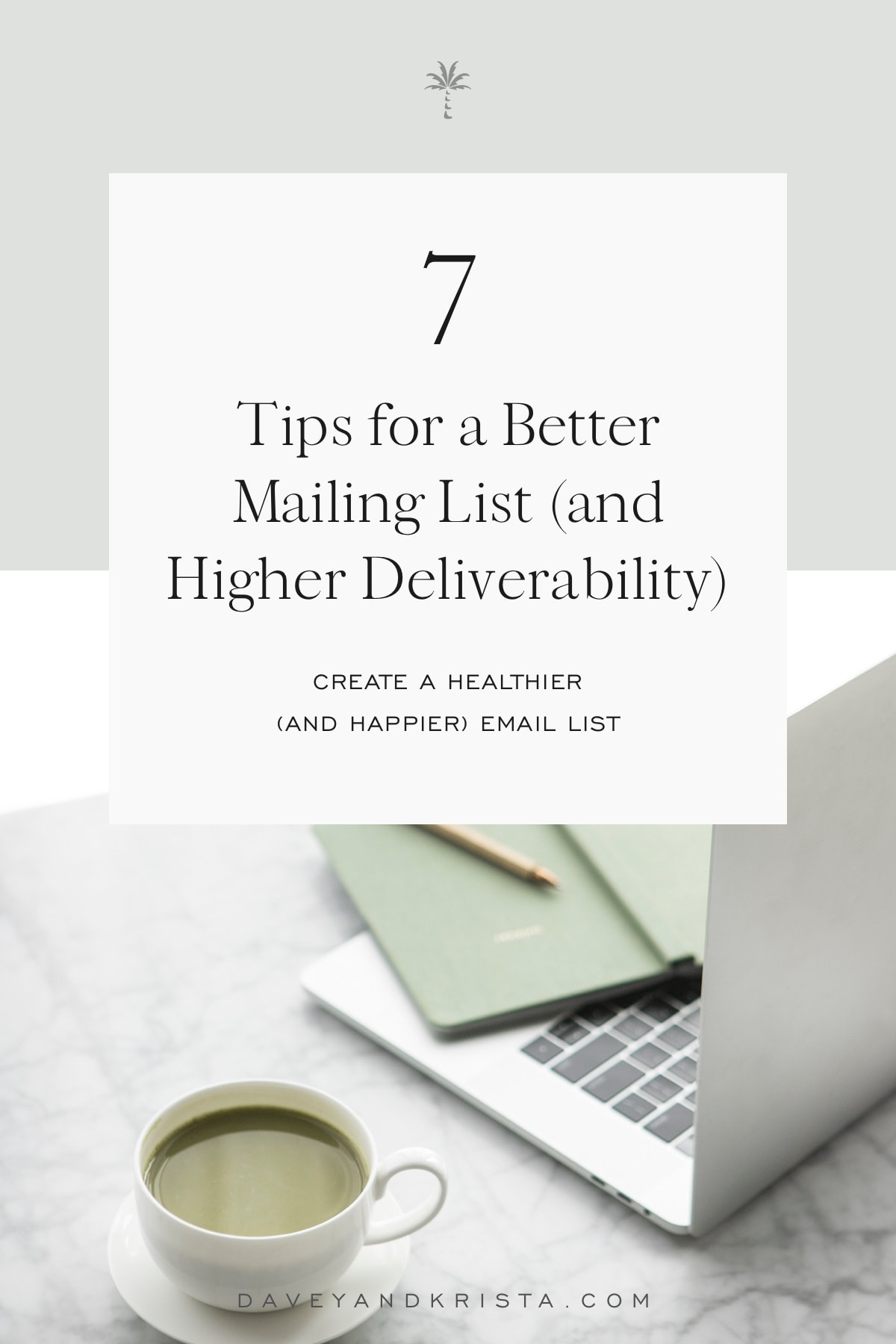 7 Tips for a Better Mailing List (and Higher Deliverability) | Davey & Krista