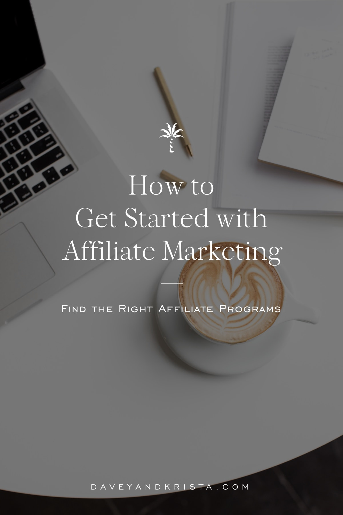 How to Get Started with Affiliate Marketing | Davey & Krista
