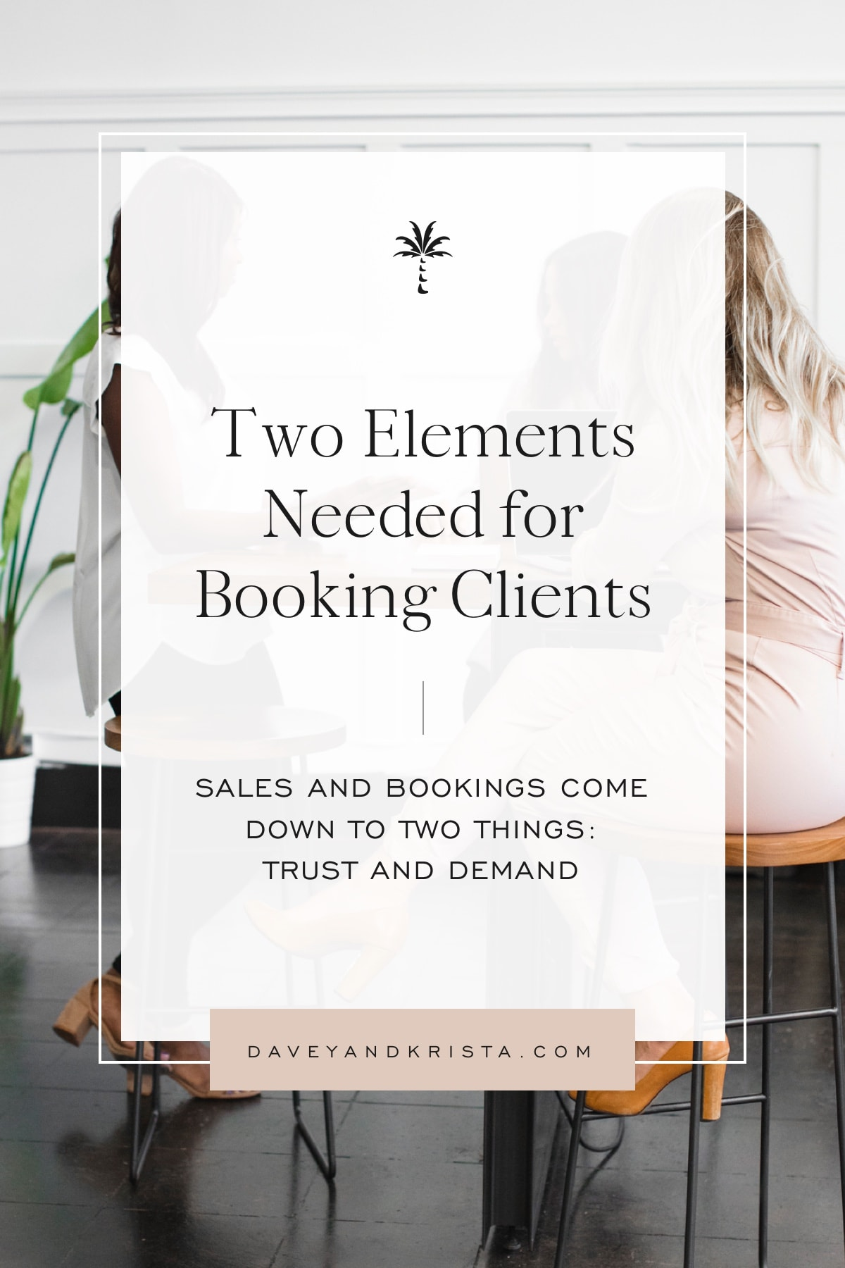 Two Elements Needed for Booking Clients | Davey & Krista