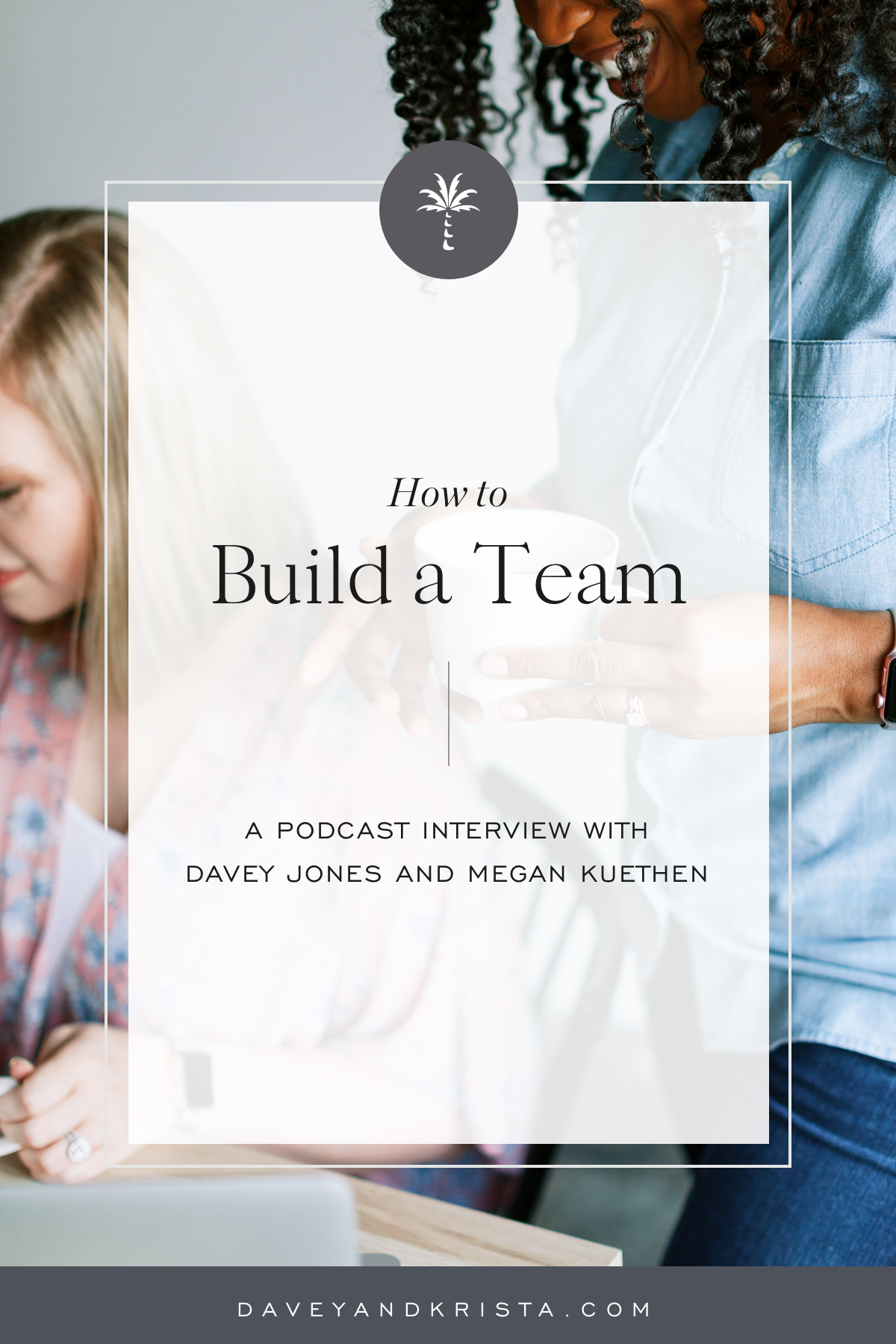 How to Build a Team | Brands that Book podcast | Davey & Krista