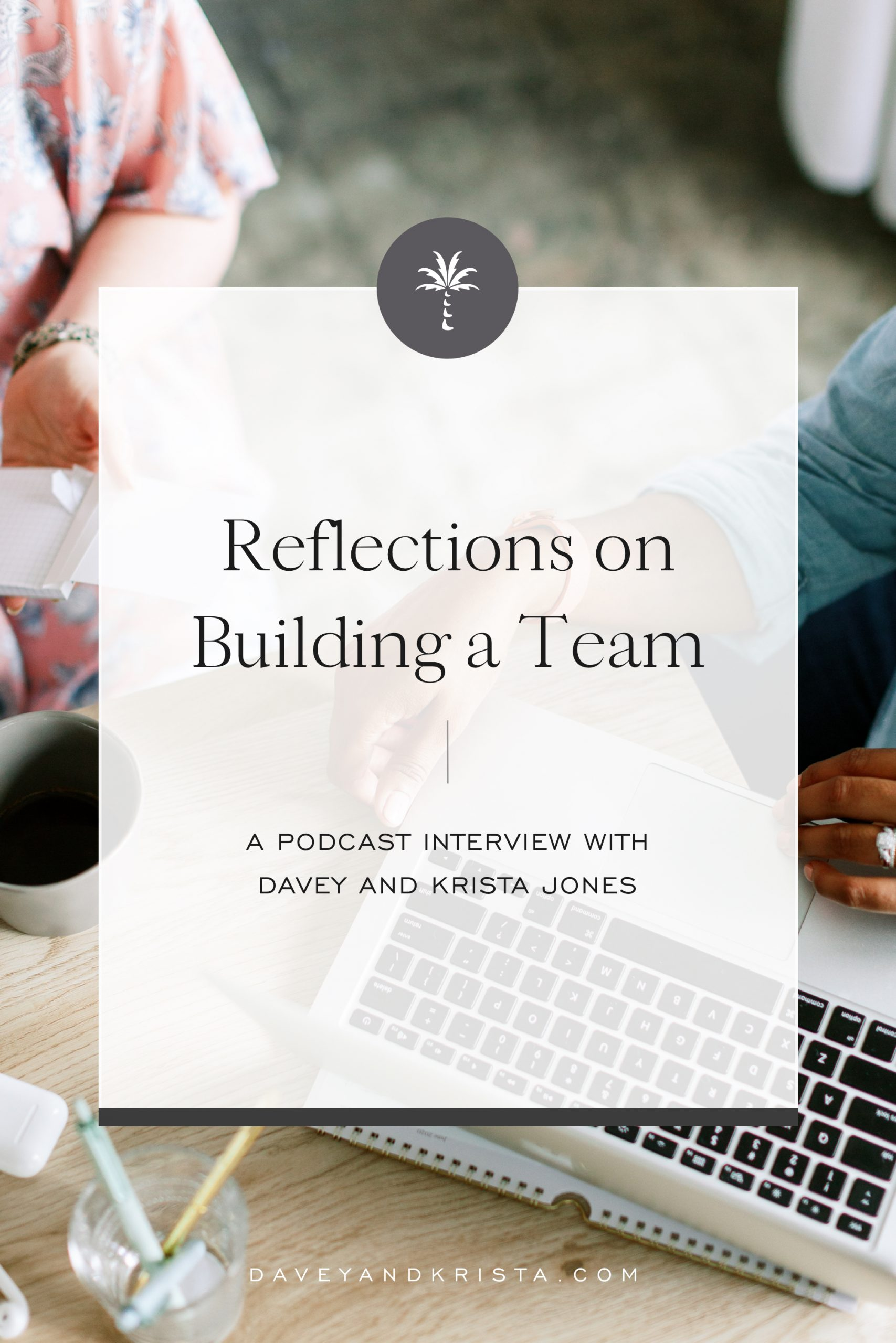 Reflections on Building a Team | Davey & Krista